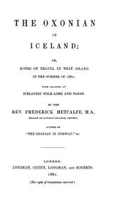 The Oxonian in Iceland, Or, Notes of Travel in that Island in the Summer of 1860: With Glances at Icelandic Folk-lore and Sagas