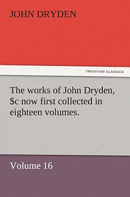 The works of John Dryden  now first collected in eighteen volumes PDF