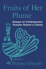 Fruits of Her Plume: Essays on Contemporary Russian Women's Culture