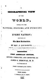 A Geographical View of the World: Embracing the Manners, Customs, and Pursuits, of Every Nation : Founded on the Best Authorities