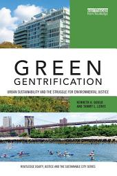Green Gentrification: Urban sustainability and the struggle for environmental justice