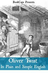Oliver Twist in Plain and Simple English (Includes Study Guide, Complete Unabridged Book, Historical Context, Biography and Char