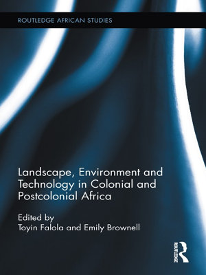 Landscape  Environment and Technology in Colonial and Postcolonial Africa PDF
