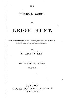 The poetical works of Leigh Hunt  revised by himself and ed  with an intr  by S A  Lee PDF