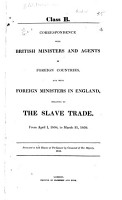 Correspondence with British Ministers and Agents in Foreign Countries and with Foreign Ministers in England Relating to the Slave Trade PDF