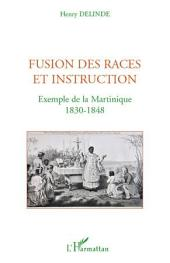 Fusion des races et instruction: Exemple de la Martinique - 1830-1848