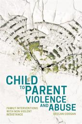 Child to Parent Violence and Abuse: Family Interventions with Non Violent Resistance