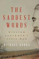 The Saddest Words  William Faulkner s Civil War PDF