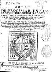 Orden de processar en el Santo Oficio: recopilado de las instrucciones antiguas y modernas