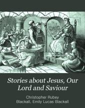 Stories about Jesus, Our Lord and Saviour