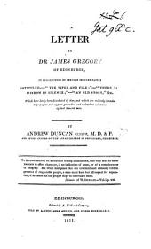 "A Letter to Dr. J. Gregory ... in consequence of certain printed papers intituled-""The Viper and File;""-""There is Wisdom in Silence;""-""An old Story;""-etc. ... lately distributed by him. (Opinion delivered by Dr. Duncan Senior in the College of Physicians of Edinburgh upon a charge against Dr. J. Gregory for ... violation of truth. Decision of the college. Protest by Dr. Gregory's father. Fables, etc.)."