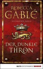 Der dunkle Thron: Historischer Roman
