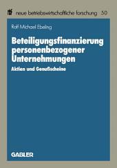 Beteiligungsfinanzierung personenbezogener Unternehmungen: Aktien und Genußscheine