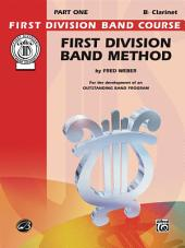 First Division Band Method, Part 1 for B-flat Clarinet: For the Development of an Outstanding Band Program
