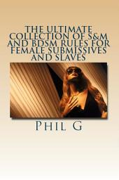 The Ultimate Collection of S&M and BDSM Rules For FEMALE Submissives and Slaves