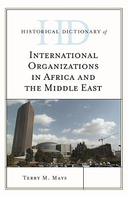 Historical Dictionary Of International Organizations In Africa And The Middle East