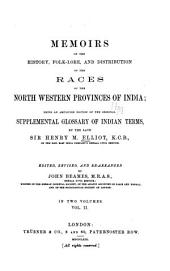 Memoirs on the History, Folk-lore, and Distribution of the Races of the North Western Provinces of India: Being an Amplified Edition of the Original Supplemental Glossary of Indian Terms, Volume 2