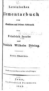 Lateinisches elementarbuch zum öffentlichen und privat-gebrauch: Ier-IIIer bdchn. 3 bdchn. in 1 vol, Bände 1-3