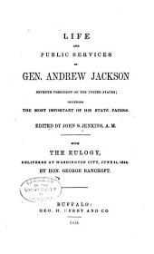 Life and Public Services of Gen. Andrew Jackson, Seventh President of the United States: Including the Most Important of His State Papers