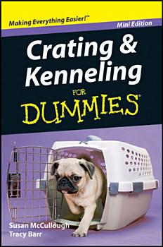 Crating and Kenneling For Dummies    Mini Edition PDF