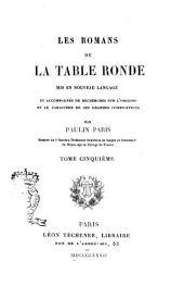 Les romans de la Table ronde, mis en nouveau langage et accompagnes de recherches sur l'origine et le caractere de ces grandes compositions: Volume5