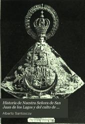 Historia de nuestra señora de San Juan de los Lagos, y del culto de esta milagrosa imagen