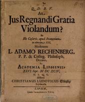 An iur regnandi gratia violandum? ex illo Caesaris ap. Sueton. in vita eius, c. XXX.