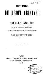 Histoire du droit criminel des peuples anciens: depuis la formation des sociétés jusqu'a l'établissement du christianisme