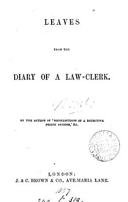 Leaves from the diary of a law clerk  by the author of  Recollections of a detective police officer   PDF