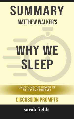 Summary  Matthew Walker s Why We Sleep  Unlocking the Power