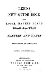 Reed's new guide book to the Local Marine Board examinations for Masters and Mates for certificates of competency. [By J. J. Stiles.]