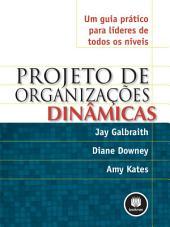 Projeto de Organizações Dinâmicas: Um Guia Prático para Líderes de Todos os Níveis