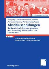 Abschlussprüfungen Bankwirtschaft, Rechnungswesen und Steuerung, Wirtschafts- und Sozialkunde: 24 Originalprüfungen mit ausführlichen Lösungshinweisen, Ausgabe 4