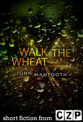 Walk the Wheat: Short Story