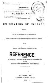 Correspondence on the Subject of the Emigration of Indians: Between the 30th November, 1831, and 27th December, 1833, with Abstracts of Expenditures by Disbursing Agents, in the Removal and Subsistence of Indians, &c. &c, Volume 1