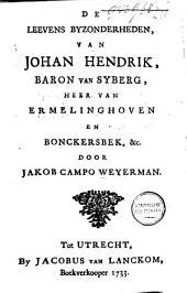 De leevens byzonderheden, van Johan Hendrik, baron van Syberg, heer van Ermelinghoven en Bonckersbek, &c