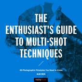 The Enthusiast's Guide to Multi-Shot Techniques: 49 Photographic Principles You Need to Know