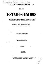 Ley del timbre de los Estados-unidos mexicanos: expedida en 28 de marzo de 1876