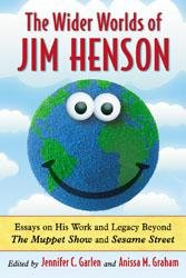 The Wider Worlds of Jim Henson: Essays on His Work and Legacy Beyond The Muppet Show and Sesame Street