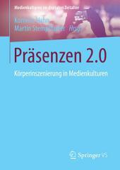 Präsenzen 2.0: Körperinszenierung in Medienkulturen