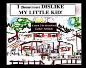 I (Sometimes) Dislike My Little Kid: The Steadfast Father Attitude