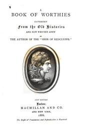 """A Book of Worthies Gathered from the Old Histories and Now Written Anew by the Author of the """"Heir of Redclyffe""""."""