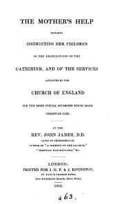 The mother's help towards instructing her children in the excellencies of the Catechism, and of the services appointed by the Church of England