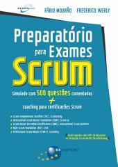 Preparatório para Exames Scrum: simulado com 500 questões comentadas + coaching para certificações Scrum