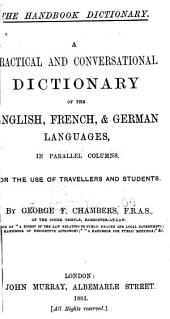 A Practical and Conversational Dictionary of the English, French, & German Languages, in Parallel Columns for the Use of Travellers and Students