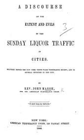 A Discourse [on Neh. xiii. 15-17] on the extent and evils of the Sunday Liquor Traffic in cities, etc