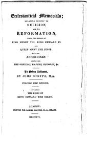 Ecclesiastical Memorials: Relating Chiefly to Religion, and Its Reformation, Under the Reigns of King Henry VIII. King Edward VI. And Queen Mary the First: with the Appendixes Containing the Original Papers, Records, Etc. In Seven Volumes, Volume 2