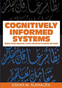 Cognitively Informed Systems  Utilizing Practical Approaches to Enrich Information Presentation and Transfer