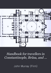 Handbook for Travellers in Constantinople, Brûsa, and the Troad: With Maps and Plans