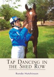Tap Dancing In The Shed Row Book PDF